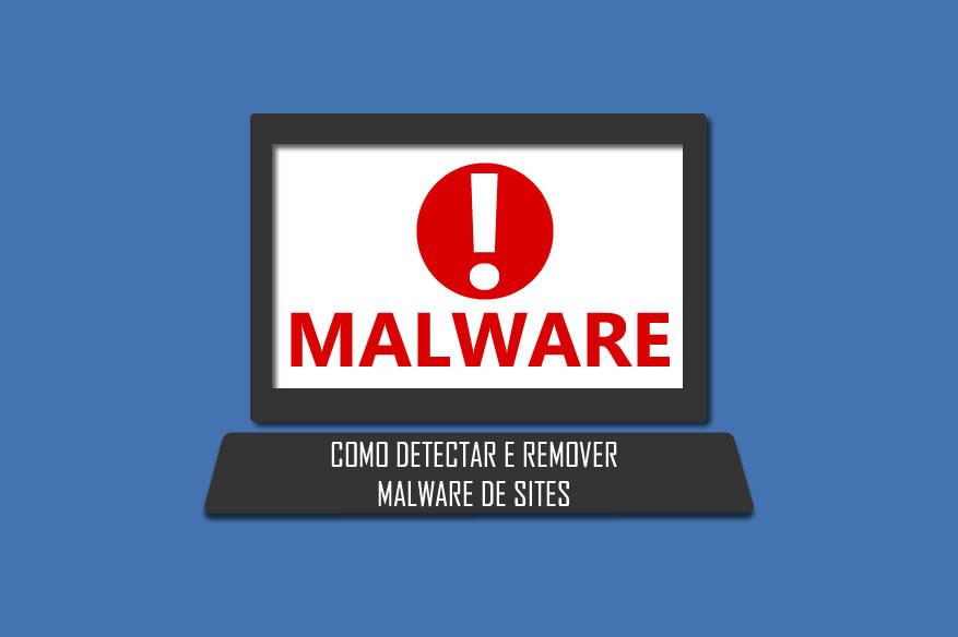 Como detectar e remover malware de sites